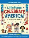 Little Hands Celebrate America: Learning about the U.S.A. - Jill Frankel Hauser, Michael Kline