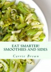 Eat Smarter! Smoothies and Sides - Carrie Brown, Jonathan Bailor