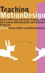 Teaching Motion Design: Course Offerings and Class Projects from the Leading Undergraduate and Graduate - Michael Dooley, Steven Heller