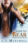 Love to Bear: A Werebear Shifter Romance - A.T. Mitchell