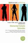 Elemental Gelade Episodes - Frederic P. Miller, Agnes F. Vandome, John McBrewster