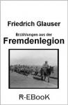 Erzählungen aus der Fremdenlegion (German Edition) - Friedrich Glauser