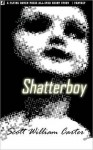 Shatterboy - Scott William Carter