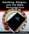 Gambling, Religion, and the Bible - Reconciled Once and for All - Greg Perry