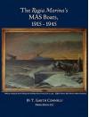 The Regia Marina's Mas Boats, 1915-1945 - T. Garth Connelly, Rear Admiral Mauricio Ertreo