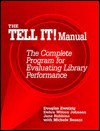 The Tell It! Manual: The Complete Program for Evaluating Library Performance - Douglas L. Zweizig