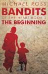 Bandits of the Heart Book II: The Beginning - Michael Ross