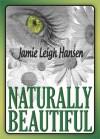 Naturally Beautiful (Futuristic, Stand-alone Romance) - Jamie Leigh Hansen