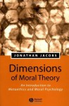 Dimensions of Moral Theory: An Introduction to Metaethics and Moral Psychology - Jonathan Jacobs
