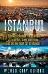 Turkey: Istanbul, Discover The Best Places Where To Go , Eat, Sleep And Enjoy And Get The Most Out Of Istanbul ! - istanbu travel guide, turkey travel - (World Travel Weekend Guides) - World City Weekend Guides