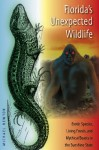 Florida's Unexpected Wildlife: Exotic Species, Living Fossils, and Mythical Beasts in the Sunshine State - Michael Newton