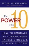 The Power of the 10: How to Embrace the Commandments, Handle Stress and Achieve Success - Arlene H. Churn