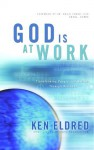 God Is at Work - Ken Eldred