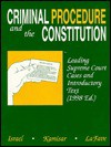 Criminal Procedure and the Constitution 1998: Leading Criminal Procedure Cases and Introductory Text (American Casebook Series) - Jerold H. Israel, Yale Kamisar, Wayne R. Lafave
