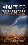 Admit to Mayhem - D.J. Adamson