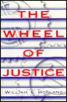 The Wheel of Justice - William E. Holland