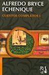 Cuentos Completos 1 - Alfredo Bryce Echenique