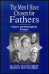 The Men I Have Chosen For Fathers: Literary And Philosophical Passages - Marion Montgomery