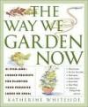 The Way We Garden Now - Katherine Whiteside