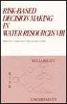 Risk Based Decision Making In Water Resources Viii Proceedings Of The Eighth Conference October 1997, Santa Barbara, California - Yacov Y. Haimes