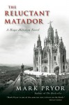 The Reluctant Matador: A Hugo Marston Novel - Mark Pryor