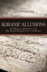 Koranic Allusions: The Biblical, Qumranian, and Pre-Islamic Background to the Koran - Ibn Warraq