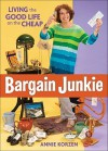 Bargain Junkie: Living the Good Life on the Cheap - Annie Korzen