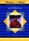 The Life & Times of John Philip Sousa (Masters of Music) - Susan Zannos
