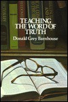 Teaching the Word of Truth - Donald Grey Barnhouse