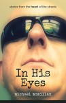 In His Eyes: Stories from the heart of the streets - Michael McMillan