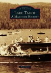 Lake Tahoe:: A Maritime History (Images of America) (Images of America (Arcadia Publishing)) - Peter Goin