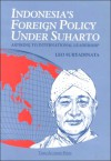 Indonesia's Foreign Policy Under Suharto: Aspiring To International Leadership - Leo Suryadinata