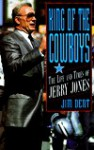 King of the Cowboys: The Life and Times of Jerry Jones - Jim Dent
