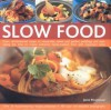 Slow Food: From Old-Fashioned Soups to Casseroles, Stews and Perfect Puddings and Pies: Taking the Time to Create Home-Cooked Food with Maximum Taste - Jenni Fleetwood