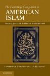 The Cambridge Companion to American Islam (Cambridge Companions to Religion) - Omid Safi, Juliane Hammer