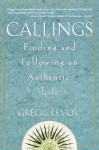 Callings: Finding and Following an Authentic Life - Gregg Levoy