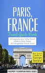 Paris: Paris, France: Travel Guide Book-A Comprehensive 5-Day Travel Guide to Paris, France & Unforgettable French Travel (Best Travel Guides to Europe Series Book 1) - Passport to European Travel Guides, Travel, Paris, France