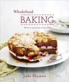 Wholefood Baking: Wholesome Ingredients for Delicious Results - Jude Blereau
