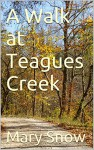 A Walk at Teagues Creek - Mary Snow