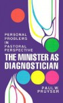 The Minister as Diagnostician: Personal Problems in Pastoral Perspective - Paul W. Pruyser