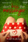 Don't Kiss the Messenger - Katie Wood Ray