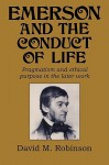 Emerson and the Conduct of Life: Pragmatism and Ethical Purpose in the Later Work - David M. Robinson