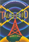 Talking Radio: An Oral History of American Radio in the Television Age - Michael C. Keith