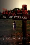 The Dead Man at the End of Forever - J. Arturo Revelo