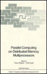 Parallel Computing on Distributed Memory Multiprocessors/Proceedings Held at Bilkent University, Ankara, Turkey, July 1-13, 1991 (Nato a S I Series Series III, Computer and Systems Sciences) - Fusun Ozguner