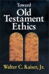 Toward Old Testament Ethics (Ethics - Old Testament Studies) - Walter C. Kaiser Jr.