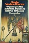 Orígenes y destino de Navarra. Trayectoria histórica de Vasconia. Otros escritos - Claudio Sánchez-Albornoz