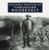 Historic Photos of Theodore Roosevelt - Stacy A. Cordery