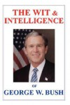 The Wit & Intelligence of George W. Bush - Steven Ashe, Emma Ashe