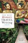 The Best Women's Travel Writing, Volume 10: True Stories from Around the World - Lavinia Spalding